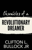 Chronicles of a Revolutionary Dreamer