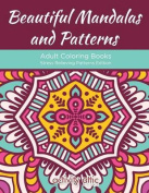 Beautiful Mandalas and Patterns Adult Coloring Books Stress Relieving Patterns Edition