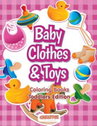 Baby Clothes & Toys Coloring Books Toddlers Edition