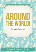 Around the World! Travel Journal