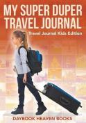 My Super Duper Travel Journal - Travel Journal Kids Edition