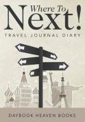 Where to Next! Travel Journal Diary