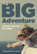 My Big Adventure Travel Journal for Kids