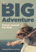 My Big Adventure Travel Journal for Kids