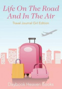 Life on the Road and in the Air Travel Journal Girl Edition