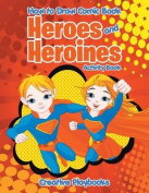 How to Draw Comic Book Heroes and Heroines Activity Book