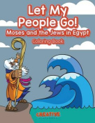 Let My People Go! Moses and the Jews in Egypt Coloring Book