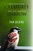 The Unknown Creatures and the Talking Sparrow