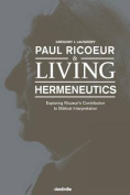 Paul Ricoeur & Living Hermeneutics  : Exploring Ricoeur's Contribution to Biblical Interpretation