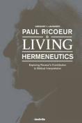 Paul Ricoeur & Living Hermeneutics  : Exploring Ricoeur's Contribution to Biblical Interpretation