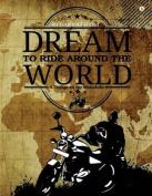Dream to Ride Around the World