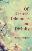Of Desires, Dilemmas and Divinity