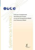 Guide Pour L'Enregistrement International Des Marques En Vertu de L'Arrangement de Madrid Et Du Protocole de Madrid [FRE]