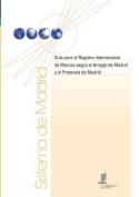 Guia Para El Registro Internacional de Marcas Segun El Arreglo de Madrid y El Protocolo de Madrid [Spanish]