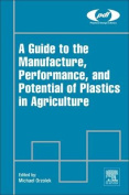 A Guide to the Manufacture, Performance, and Potential of Plastics in Agriculture