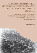 Le Decor Architectural Artuqide en Pierre de Mardin Place dans Son Contexte Regional [FRE]