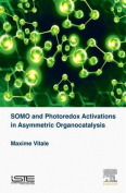 Somo and Photoredox Activations in Asymmetric Organocatalysis