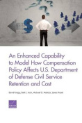 An Enhanced Capability to Model How Compensation Policy Affects U.S. Department of Defense Civil Service Retention and Cost