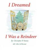 I Dreamed I Was a Reindeer