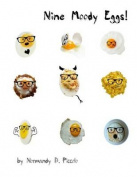 Nine Moody Eggs!