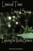 Liminal Time, Liminal Space
