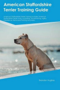American Staffordshire Terrier Training Guide American Staffordshire Terrier Training Includes