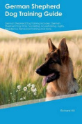 German Shepherd Dog Training Guide German Shepherd Dog Training Includes