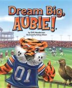 Dream Big, Aubie!