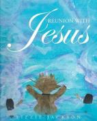 Reunion with Jesus