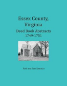 Essex County, Virginia Deed Book Abstracts 1749-1751