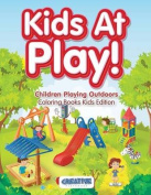 Kids at Play! Children Playing Outdoors Coloring Books Kids Edition