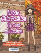 Urban Chic Fashion, Hip Teens and Fashion Coloring Books Young Adult Edition
