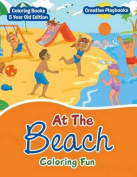 At the Beach Coloring Fun - Coloring Books 5 Year Old Edition