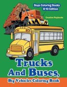Trucks and Buses, Big Vehicles Coloring Book - Boys Coloring Books 8-10 Edition