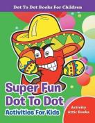 Super Fun Dot to Dot Activities for Kids - Dot to Dot Books for Children