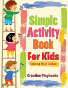 Simple Activity Book for Kids Coloring Book Edition