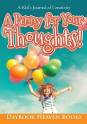 A Penny for Your Thoughts! a Kid's Journal of Creativity
