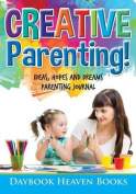 Creative Parenting! Ideas, Hopes and Dreams Parenting Journal