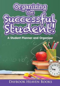 Organizing the Successful Student! a Student Planner and Organizer