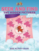 Seek and Find the Hidden Pictures Kids Activity Book