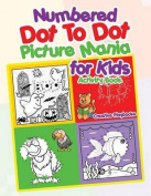 Numbered Dot to Dot Picture Mania for Kids Activity Book
