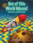 Out of This World Mazes! Kids Maze Activity Book