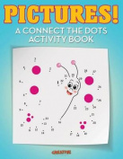 Pictures! a Connect the Dots Activity Book