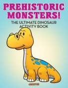 Prehistoric Monsters! the Ultimate Dinosaur Activity Book