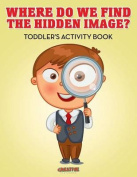 Where Do We Find the Hidden Image? Toddler's Activity Book