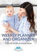 Weekly Planner and Organizer for the Work-At-Home Mom