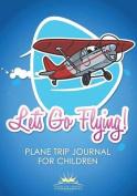 Let's Go Flying! Plane Trip Journal for Children