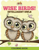 Wise Birds! Intelligent Owls Coloring Book