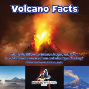 Volcano Facts -- What Is the Difference Between Magma and Lava? How Many Volcanoes Are There and What Types Are They? - Children's Earthquake & Volcano Books
