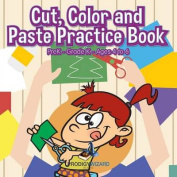 Cut, Color and Paste Practice Book - Prek-Grade K - Ages 4 to 6